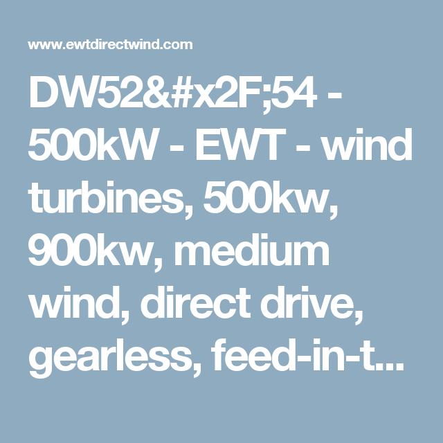 DW52/54 - 500kW - EWT - wind turbines, 500kw, 900kw, medium wind, direct drive, gearless, feed-in-tarif