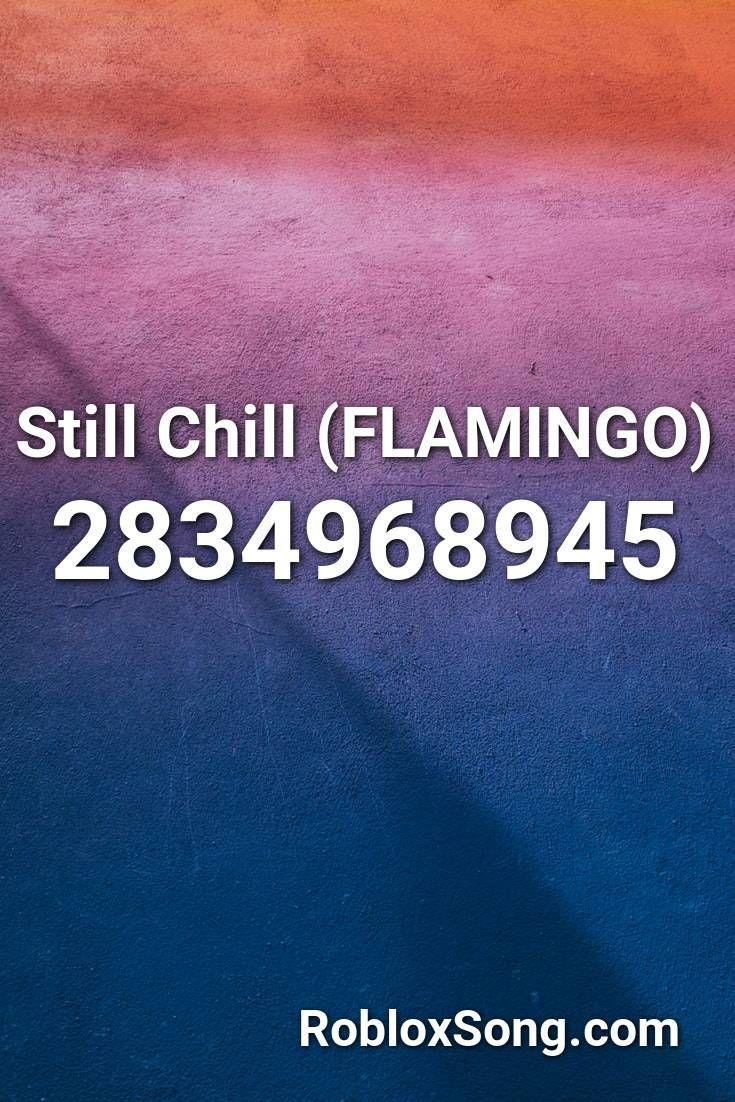 Still Chill (flamingo) Roblox ID Roblox Music Codes in