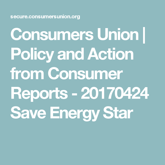 Consumers Union | Policy and Action from Consumer Reports   -  20170424 Save Energy Star