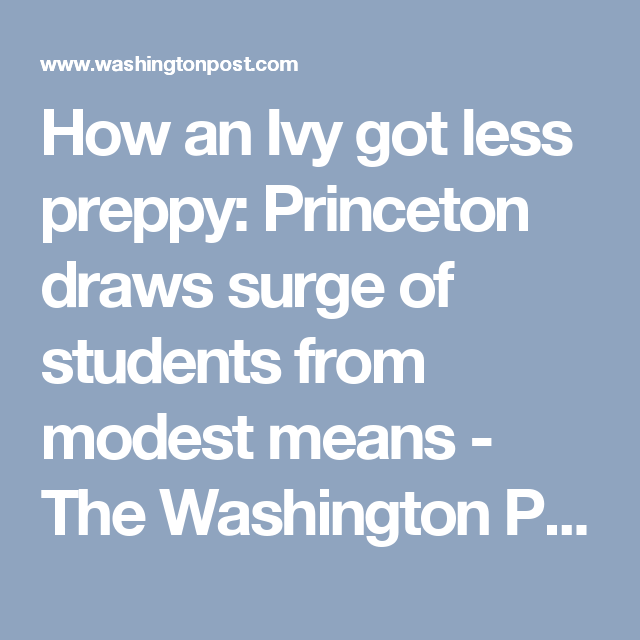 How An Ivy Got Less Preppy Princeton Draws Surge Of Students From Modest Means Modest Means Financial Aid For College Princeton
