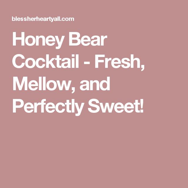 Honey Bear Cocktail Recipe Cocktails Sweet Cocktails Honey Bear