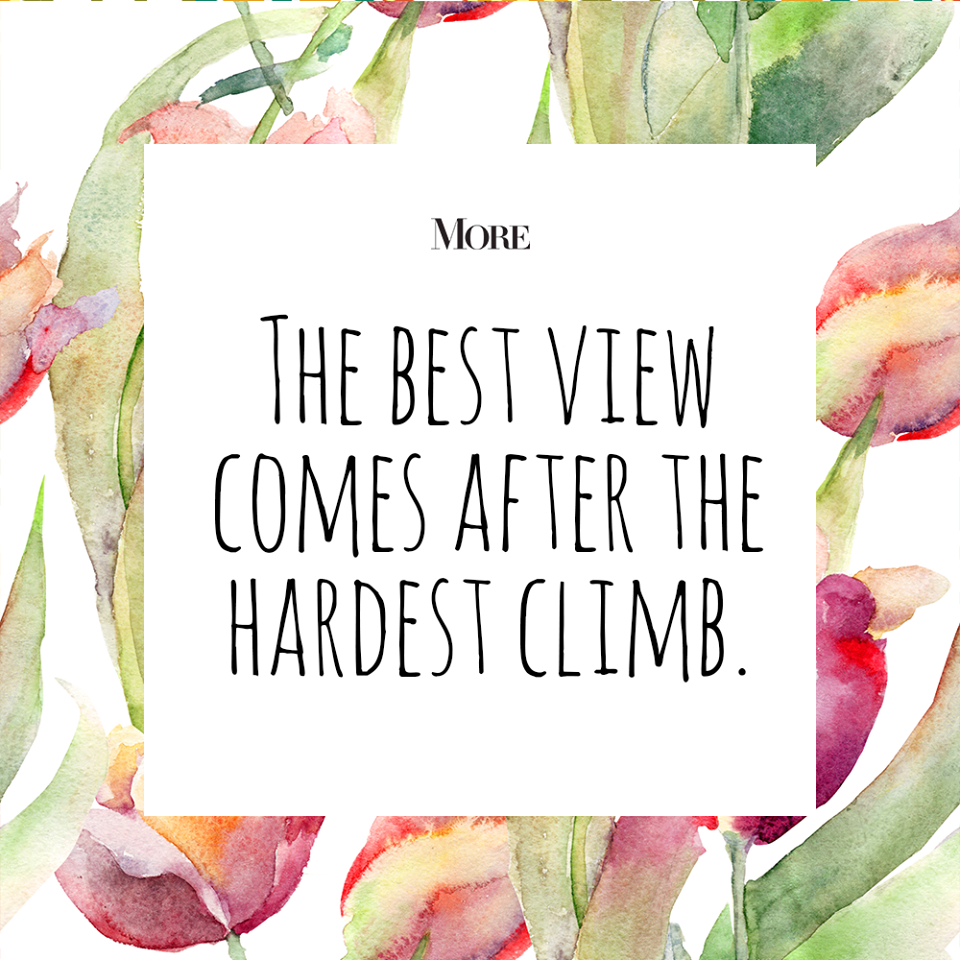 """""""The best view comes after the hardest climb"""""""