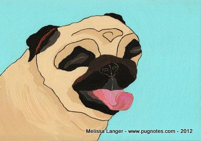 My New Pug Painting ~ PUG BLISS is now available for you to enjoy! http://www.pugnotes.com , http://pugnotes.etsy.com