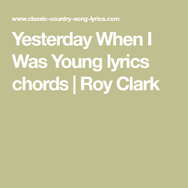 Yesterday When I Was Young lyrics chords | Roy Clark | Music ...