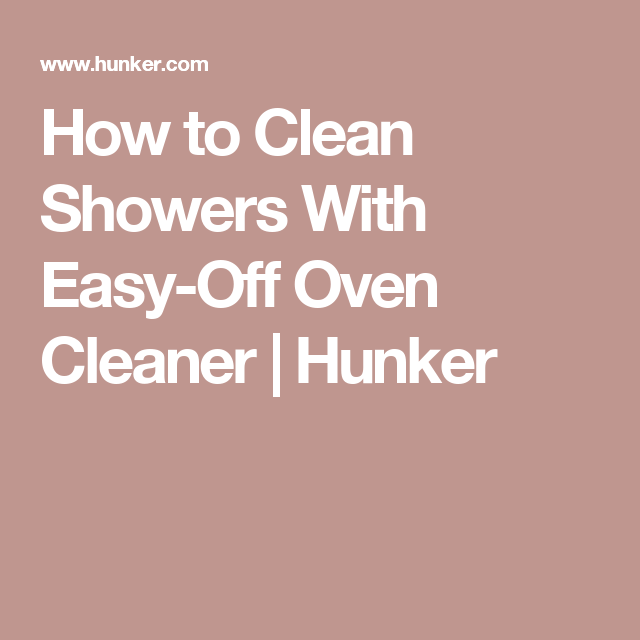 Superior How To Clean Showers With Easy Off Oven Cleaner | Hunker