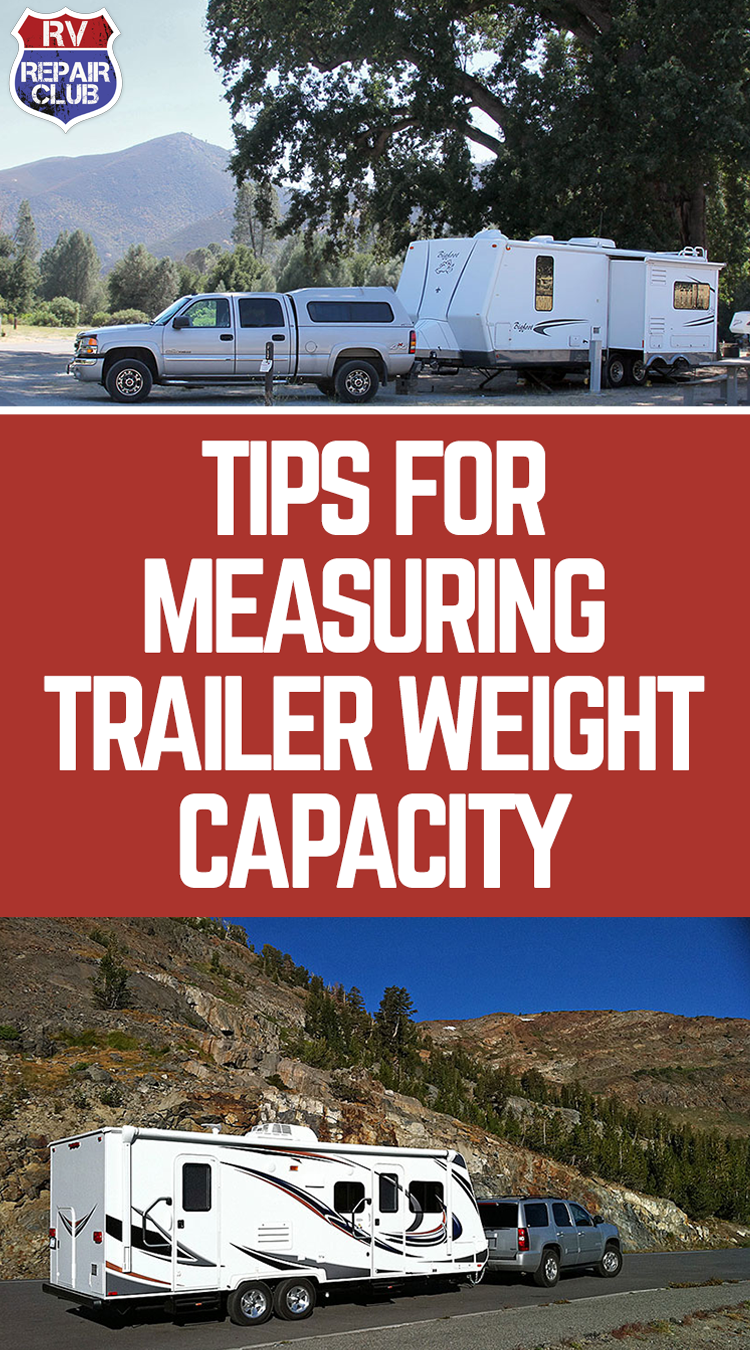 Tips For Measuring Trailer Weight Capacity Rv Repair Rv Maintenance Remodeled Campers