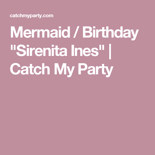 "Mermaid / Birthday ""Sirenita Ines"" 