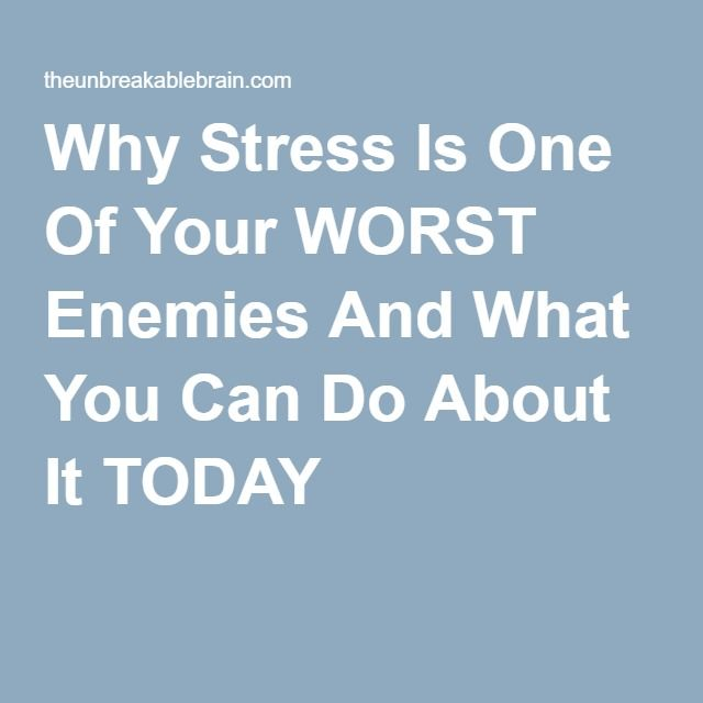 Why Stress Is One Of Your WORST Enemies And What You Can Do About It ...