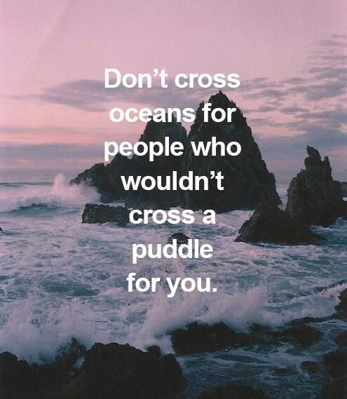 Image result for don't cross oceans for someone who wouldnt