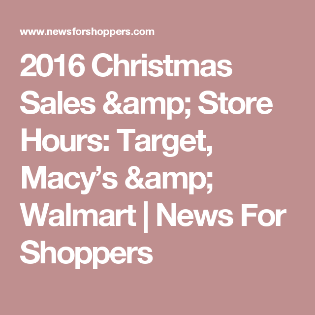 2016 christmas sales store hours target macys walmart news for shoppers