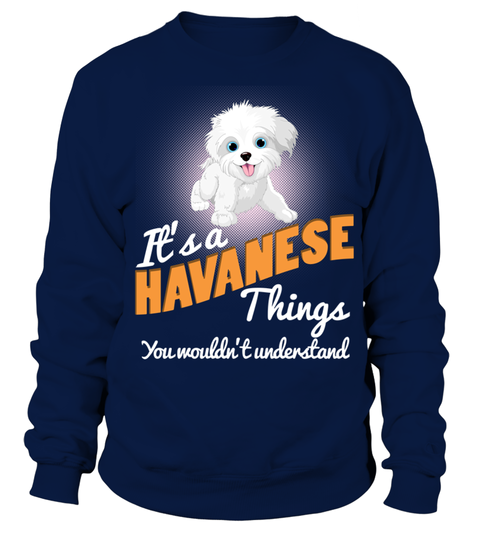 # It's A Havanese Dog Thing .  HOW TO ORDER:1. Select the style and color you want:2. Click Buy it now3. Select size and quantity4. Enter shipping and billing information5. Done! Simple as that!TIPS: Buy 2 or more to save shipping cost!Its A Havanese Dog ThingThis is printable if you purchase only one piece. so dont worry, you will get yours.Guaranteed safe and secure checkout via:Paypal | VISA | MASTERCARD