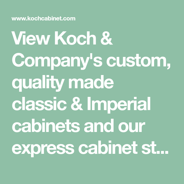 View Koch U0026 Companyu0027s Custom, Quality Made Classic U0026 Imperial Cabinets And  Our Express Cabinet