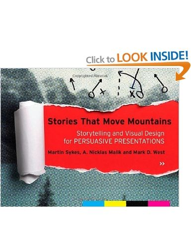 Stories That Move Mountains: Storytelling and Visual Design for Persuasive Presentations: Amazon.co.uk: Martin Sykes, Mark D. West, Nick Mal...