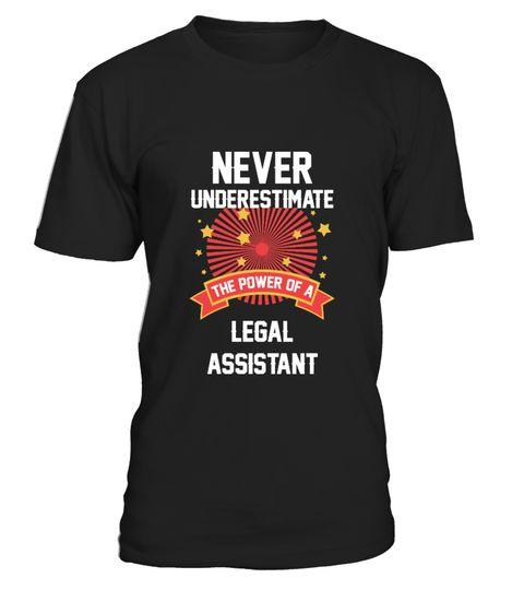 Legal Assistant Job Tshirt  Never Underestimate the power of a - legal assistant job description