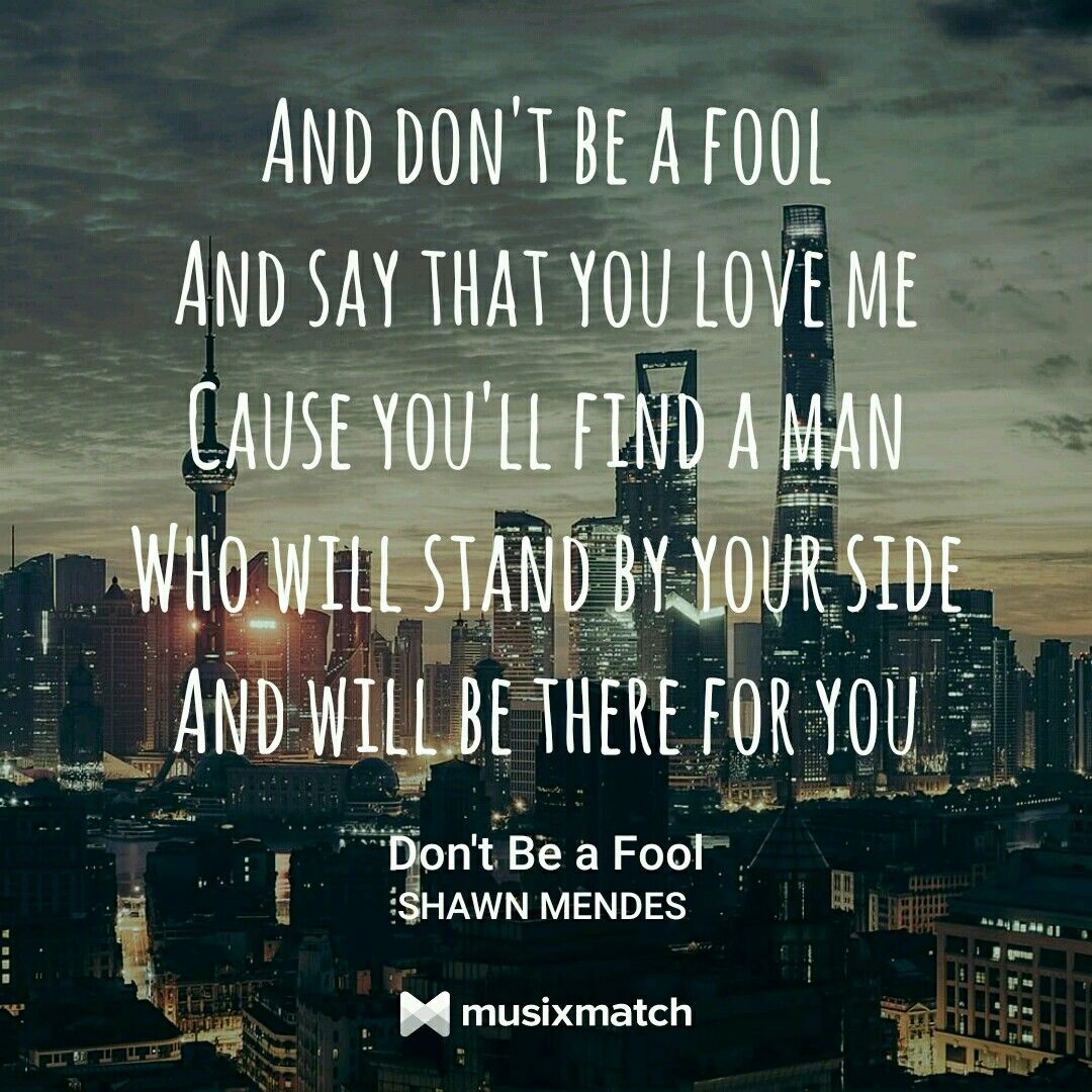 Don T Be A Fool Shawn Mendes Songs Shawn Mendes Lyrics Shawn Mendes Quotes