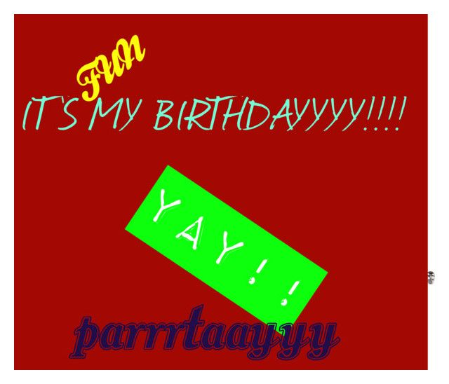 """IT'S MY BIRTHDAY!!!!!"" by supimnotcool ❤ liked on Polyvore featuring art"