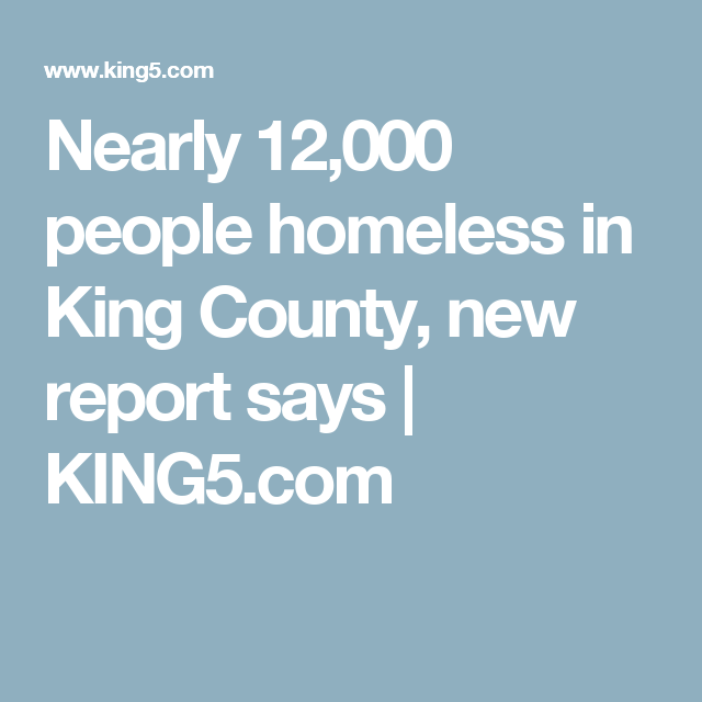 Nearly 12 000 People Homeless In King County New Report Says