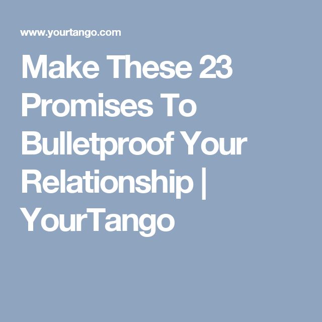 Make these 23 promises bulletproof your relationship