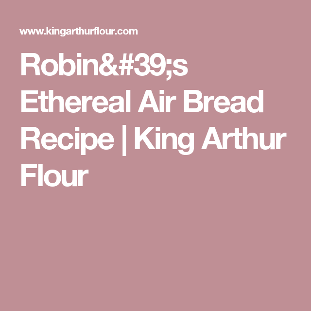 Robin's Ethereal Air Bread Recipe