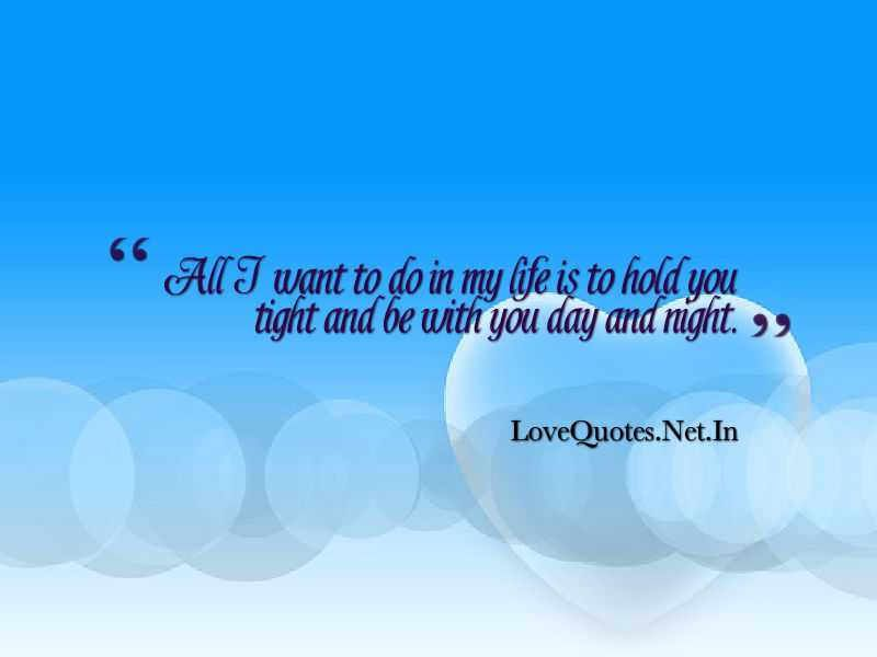 All I want to do in my life is to hold you tight and be with you day and night. #lovequotes