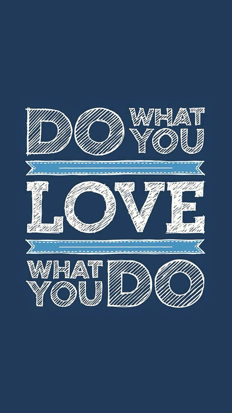 Do What You Love Love What You Do Quote Do What You Love Love What You Do Wallpapers  Pinterest