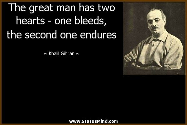 The great man has two hearts - one bleeds, the second one endures