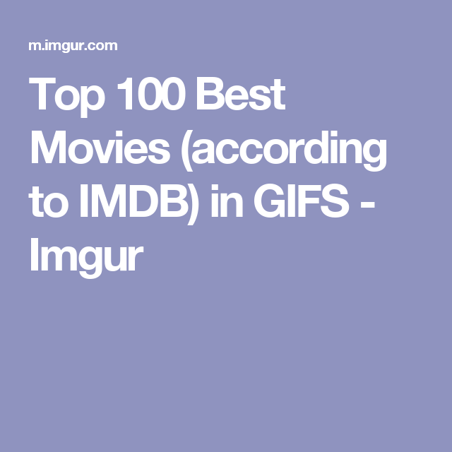 Top 100 Best Movies According To Imdb In Gifs Good Movies Movies Movie List