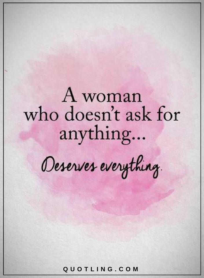 Women Quotes Adorable Woman Quotes A Woman Who Doesn't Ask For Anything Deserves