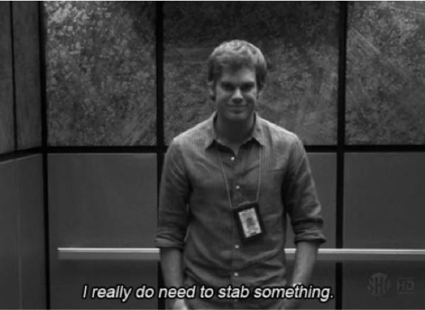 Via Tumblr Make Art Not Friends Dexter I Know Exactly How You Feel Dexter Morgan Quotes Dexter Morgan Dexter