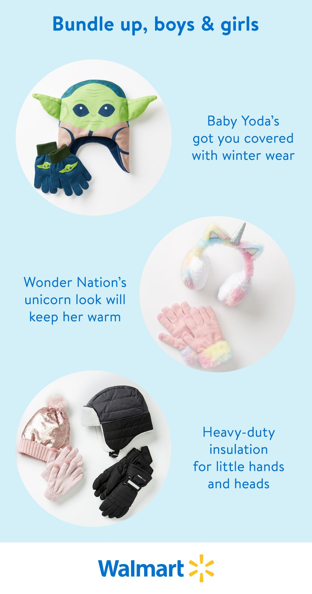 Let your little one express their personality and unique sense of style with a custom winter look. Shop Walmart for seasonal accessories featuring fan favorites like Baby Yoda, fantastic fantasy fashions from Wonder Nation, and more.