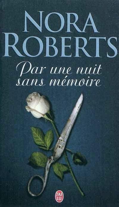 La Chronique des Passions: Par une nuit sans mémoire de Nora Roberts