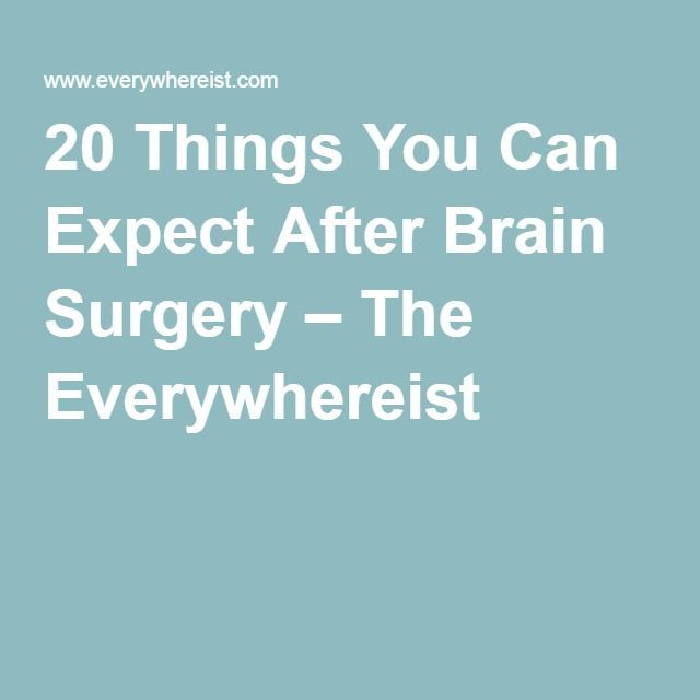 20 Things You Can Expect After Brain Surgery – This will be helpful to pass on to my fellow chiarians Things You Can Expect After Brain Surgery – This will be helpful to pass on to my fellow chiarians