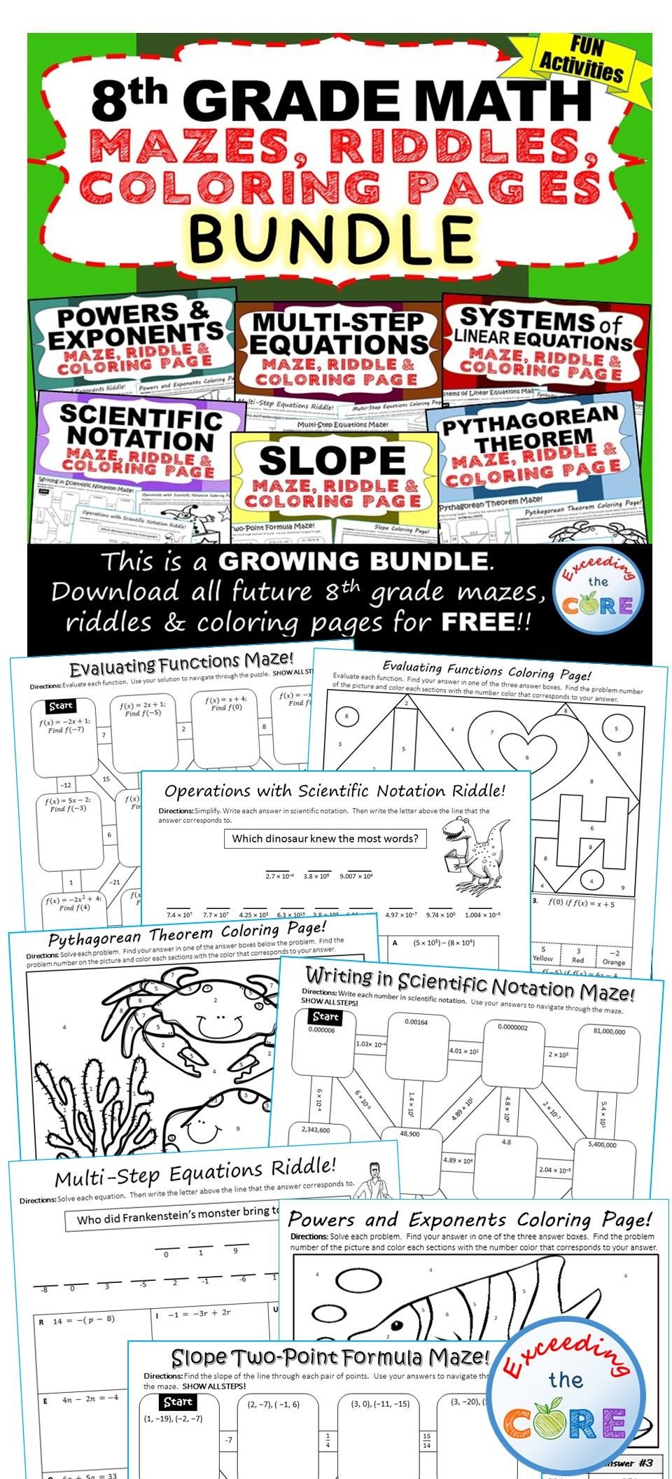8th Grade Math Mazes, Riddles & Coloring Pages (Fun MATH ACTIVITIES ) Whats Included: ✔ Powers & Exponents MAZE, RIDDLE & COLORING PAGE ✔ Multi-Step Equations MAZE, RIDDLE & COLORING PAGE ✔ System of Linear Equations MAZE, RIDDLE & COLORING PAGE ✔Pythagorean Theorem ✔ Slope ✔ Scientific Notation Middle School Common Core 8G7, 8EE1, 8EE2, 8EE7, 8EE8