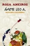Ámote Leo A. : destino Xalundes// Rosa Aneiros. http://kmelot.biblioteca.udc.es/search~S9*gag/?searchtype=t&searcharg=%C3%A1mote&searchscope=9&sortdropdown=-&SORT=D&extended=0&SUBMIT=Busca&searchlimits=&searchorigarg=th%7B226%7Deroe+discreto