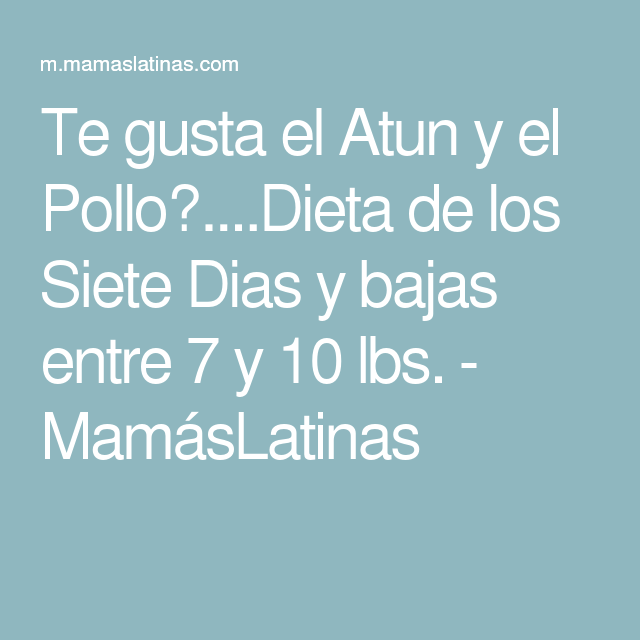 Te gusta el Atun y el Pollo?....Dieta de los Siete Dias y bajas entre 7 y 10 lbs. - MamásLatinas