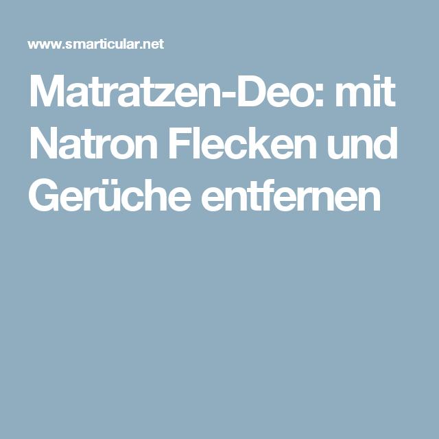 Matratzen Deo Mit Natron Flecken Und Geruche Entfernen Geruch Entfernen Matratze Natron