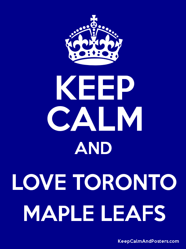 Keep Calm And Love The Toronto Maple Leafs Maple Leafs Keep Calm Love Keep Calm Toronto Maple Leafs