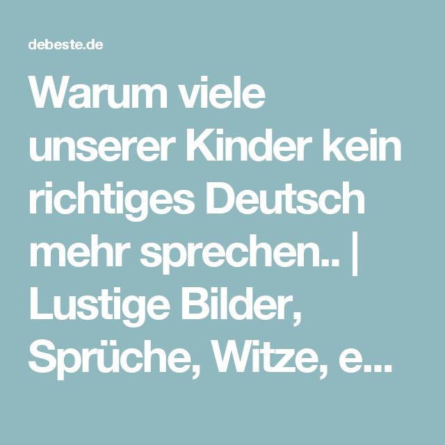 warum viele unserer kinder kein richtiges deutsch mehr sprechen lustige bilder spr che. Black Bedroom Furniture Sets. Home Design Ideas