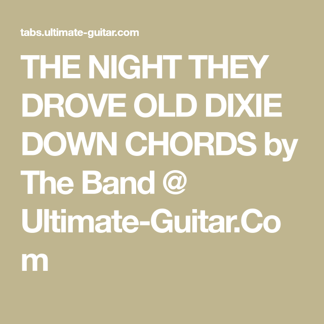 The Night They Drove Old Dixie Down Chords By The Band Ultimate