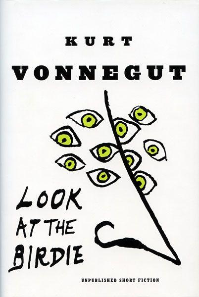 """""""Look At The Birdie: Unpublished Short Fiction"""" by Kurt Vonnegut Jr."""