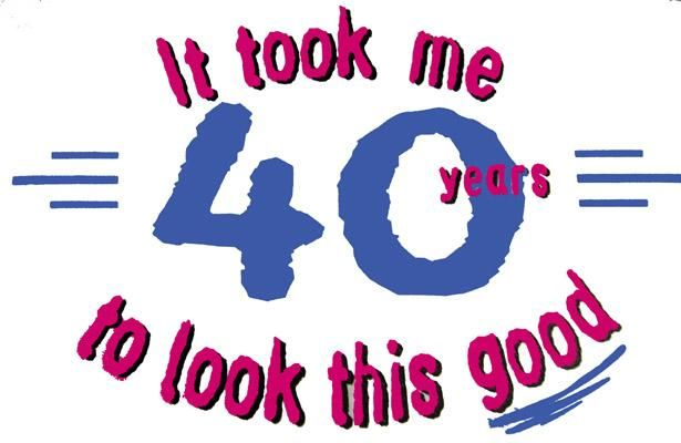 Turning 40 Birthday Ideas Am Turning 40 Today Now Last