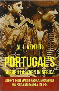 Portugal S Guerrilla Wars In Africa Lisbon S Three Wars In Angola Grensoorlog South African Border War Boeke Guerrilla Africa Portuguese