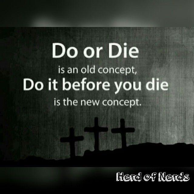 #do #die #old #do #before #you #die