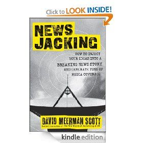 #Newsjacking : How to Inject your Ideas into a Breaking News Story and Generate Tons of Media Coverage by David Meerman Scott. $6.99