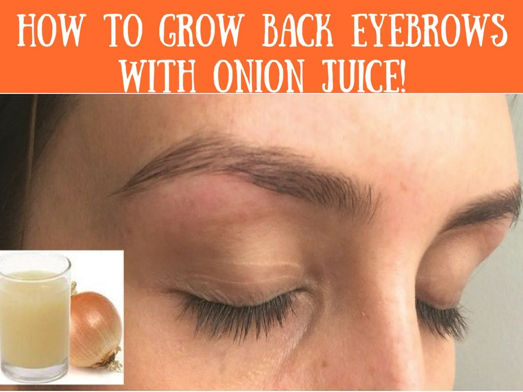 How To Grow Back Eyebrows With Onion Juice All For Eyes