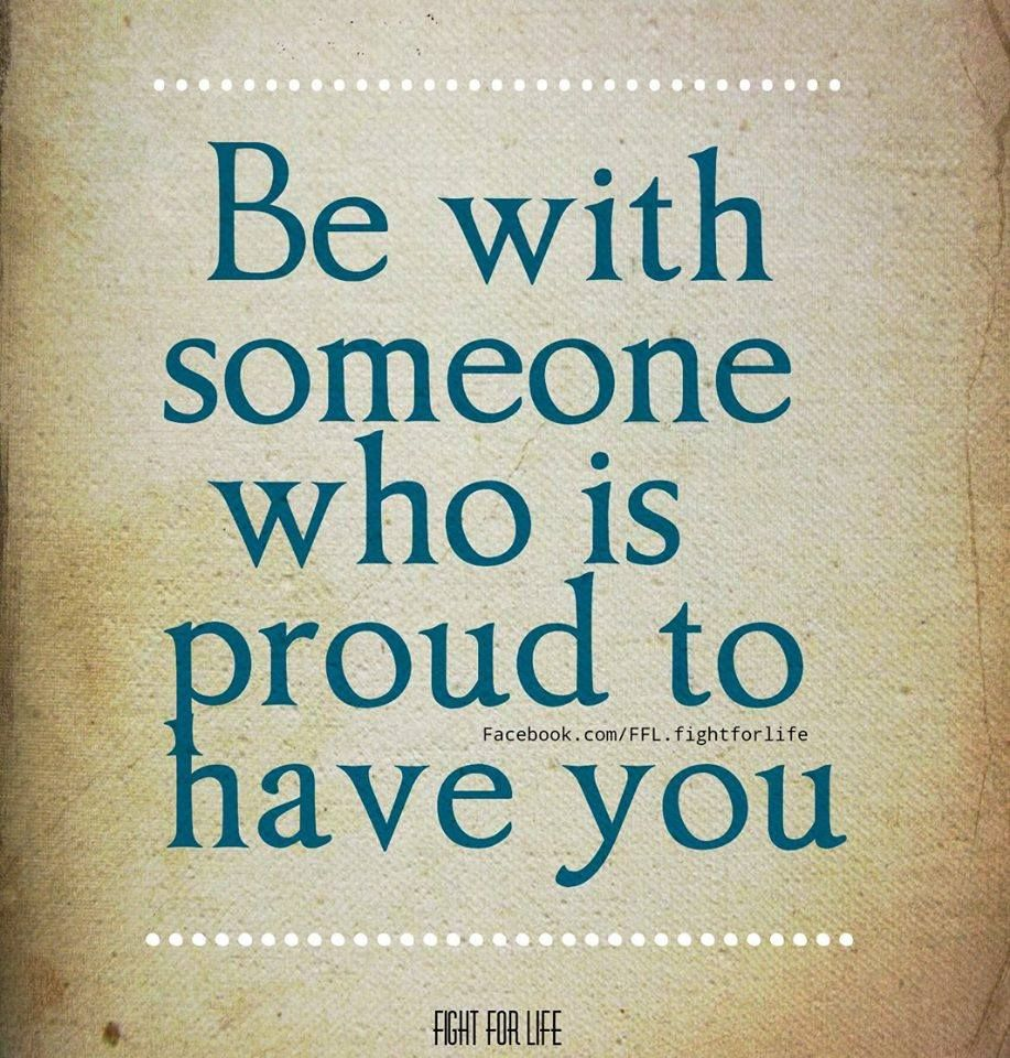 Proud Of You Quotes Be With Someone Who Is Proud To Have You Someone You Can Laugh