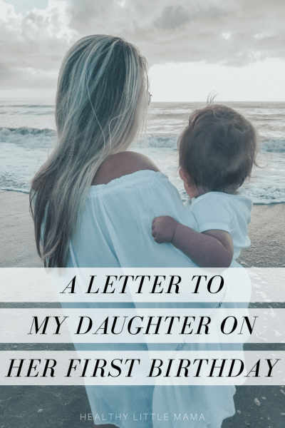A Letter To My Daughter On Her First Birthday Healthy Little Mama Letter To My Daughter Birthday Wishes For Daughter First Birthday Wishes