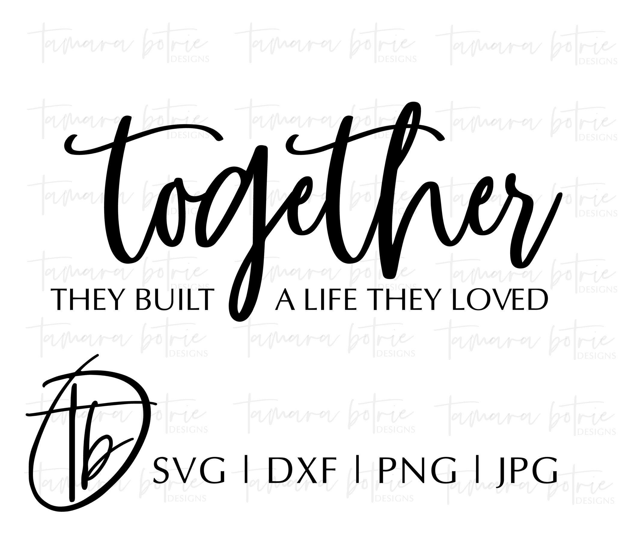 Together They Built A Life They Loved Svg Together Svg Etsy Svg Quotes Life Family Quotes