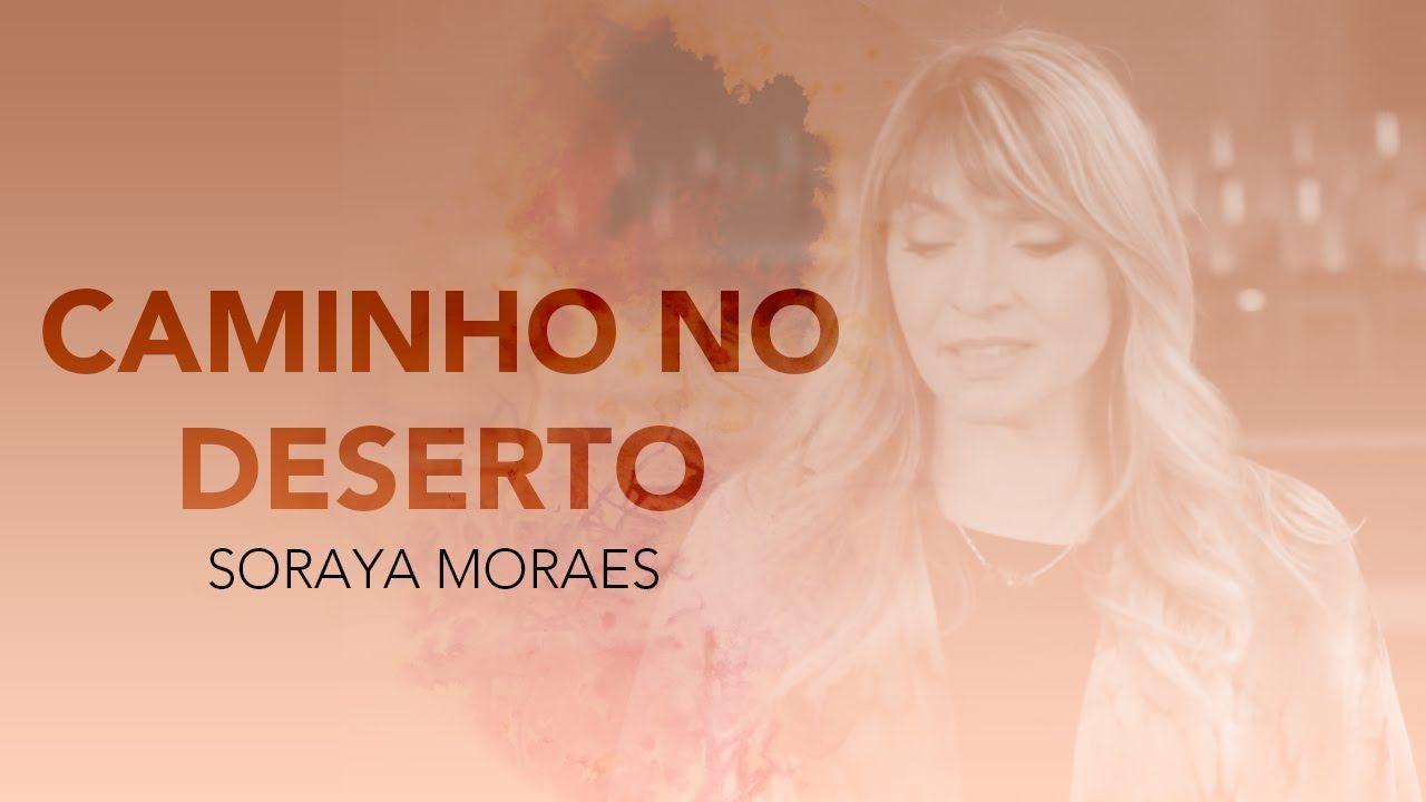 Soraya Moraes Caminho No Deserto Video Oficial Musicas