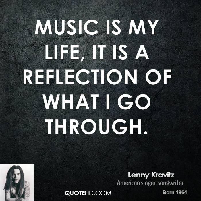Music Quotes Adorable Music Is My Life It Is A Reflection Of What I Go Through Lenny